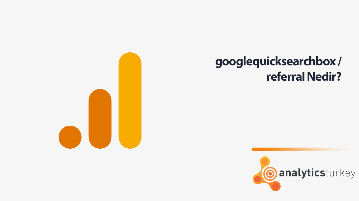 Googlequicksearchbox / Referral Nedir?