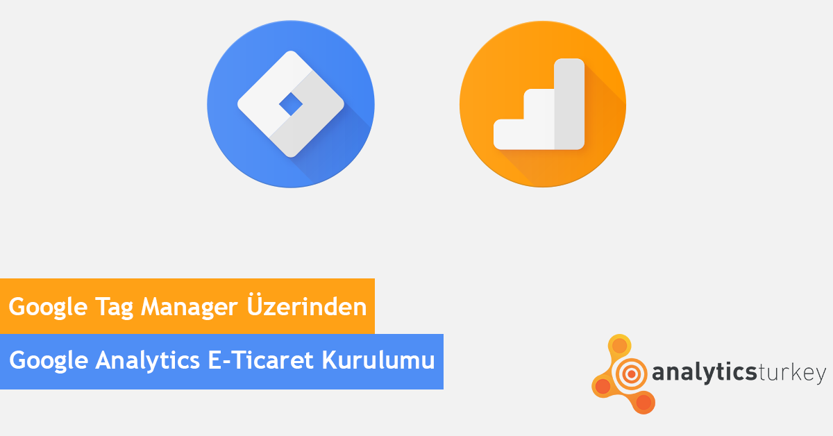 Google Tag Manager & Google Analytics E-Ticaret Entegrasyonu