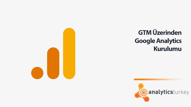 GTM Üzerinden Google Analytics Kurulumu
