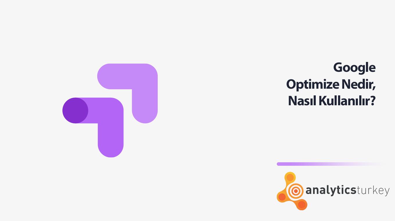 Google Optimize Nedir, Nasıl Kullanılır?