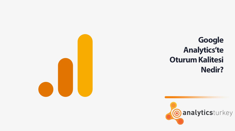 Google Analytics'te Oturum Kalitesi Nedir?