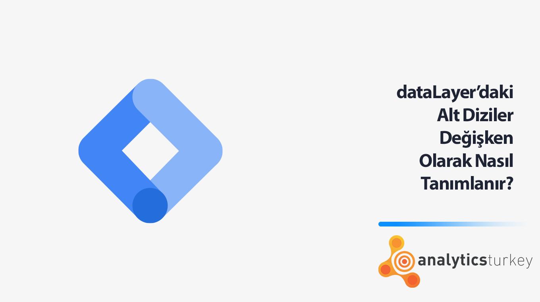 DataLayer'daki Alt Diziler Değişken Olarak Nasıl Tanımlanır?